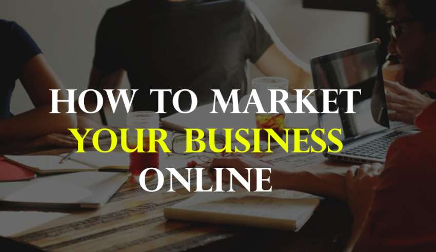 how to market your business online 850x491 - How to Market your Business Online in 2019